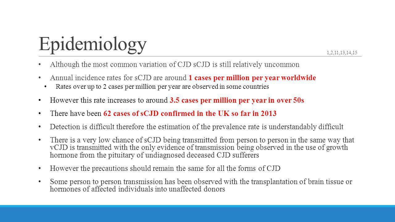 Epidemiology 1,2,11,13,14,15. Although the most common variation of CJD sCJD is still relatively uncommon.