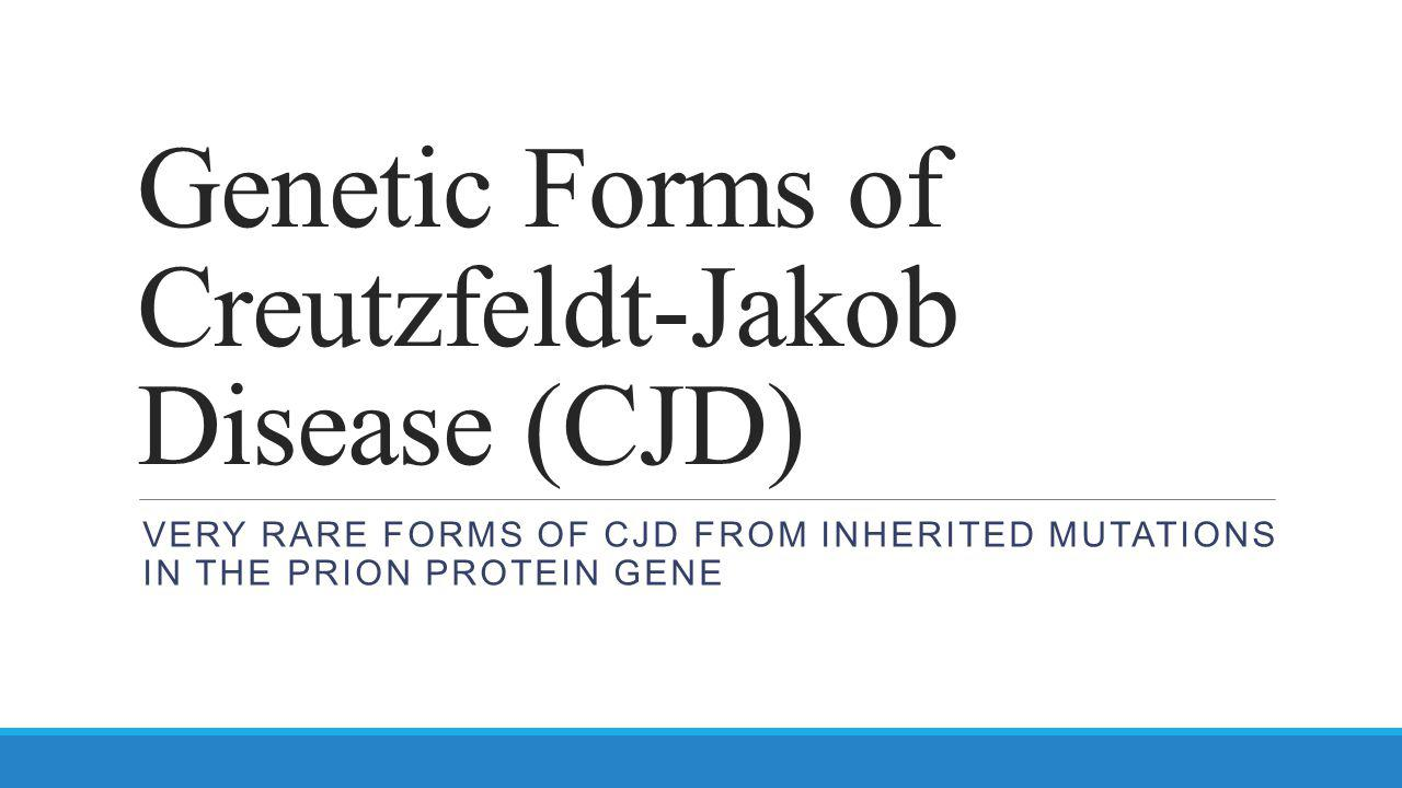 Genetic Forms of Creutzfeldt-Jakob Disease (CJD)