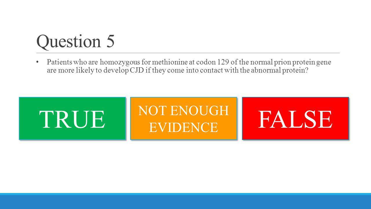 TRUE FALSE Question 5 NOT ENOUGH EVIDENCE