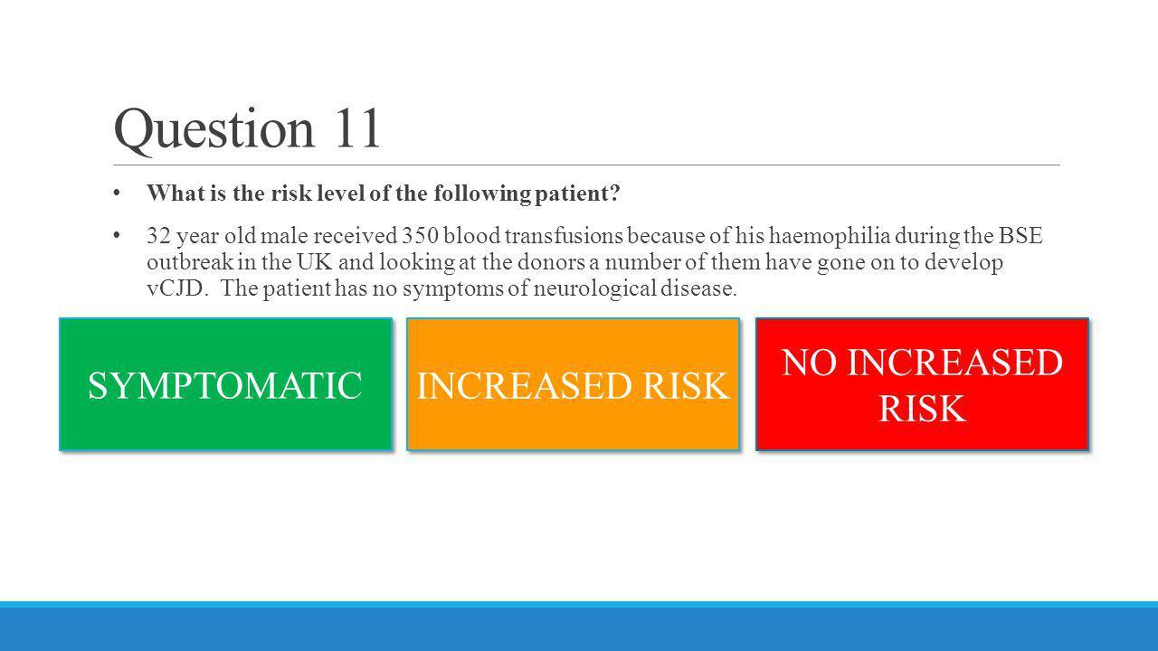 Question 11 NO INCREASED RISK SYMPTOMATIC INCREASED RISK