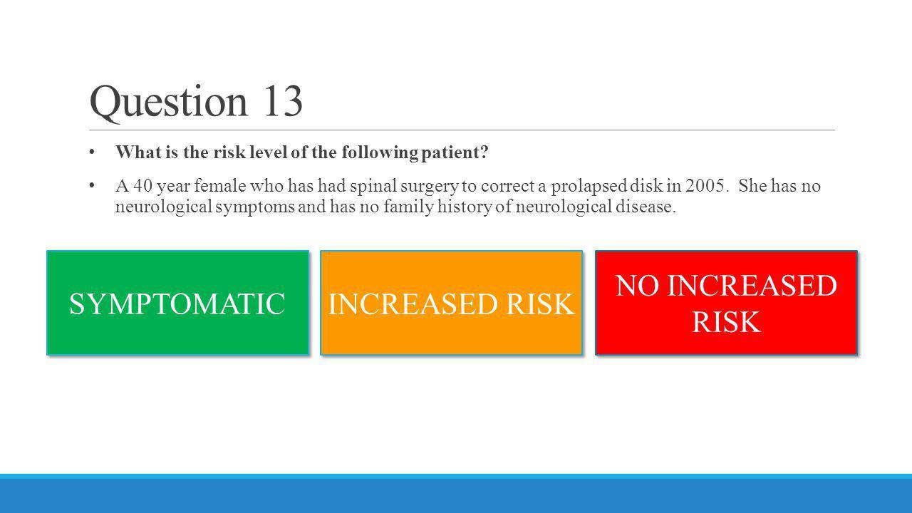 Question 13 NO INCREASED RISK SYMPTOMATIC INCREASED RISK