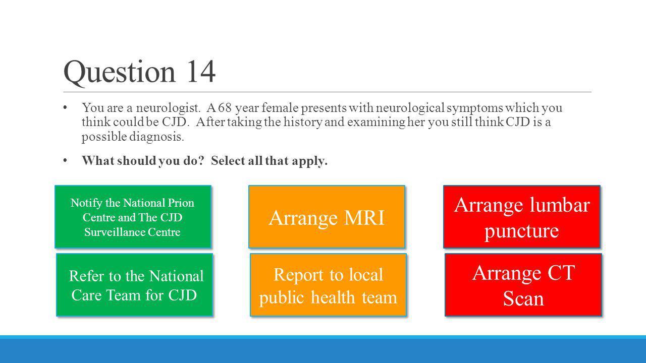 Question 14 Arrange lumbar puncture Arrange MRI Arrange CT Scan