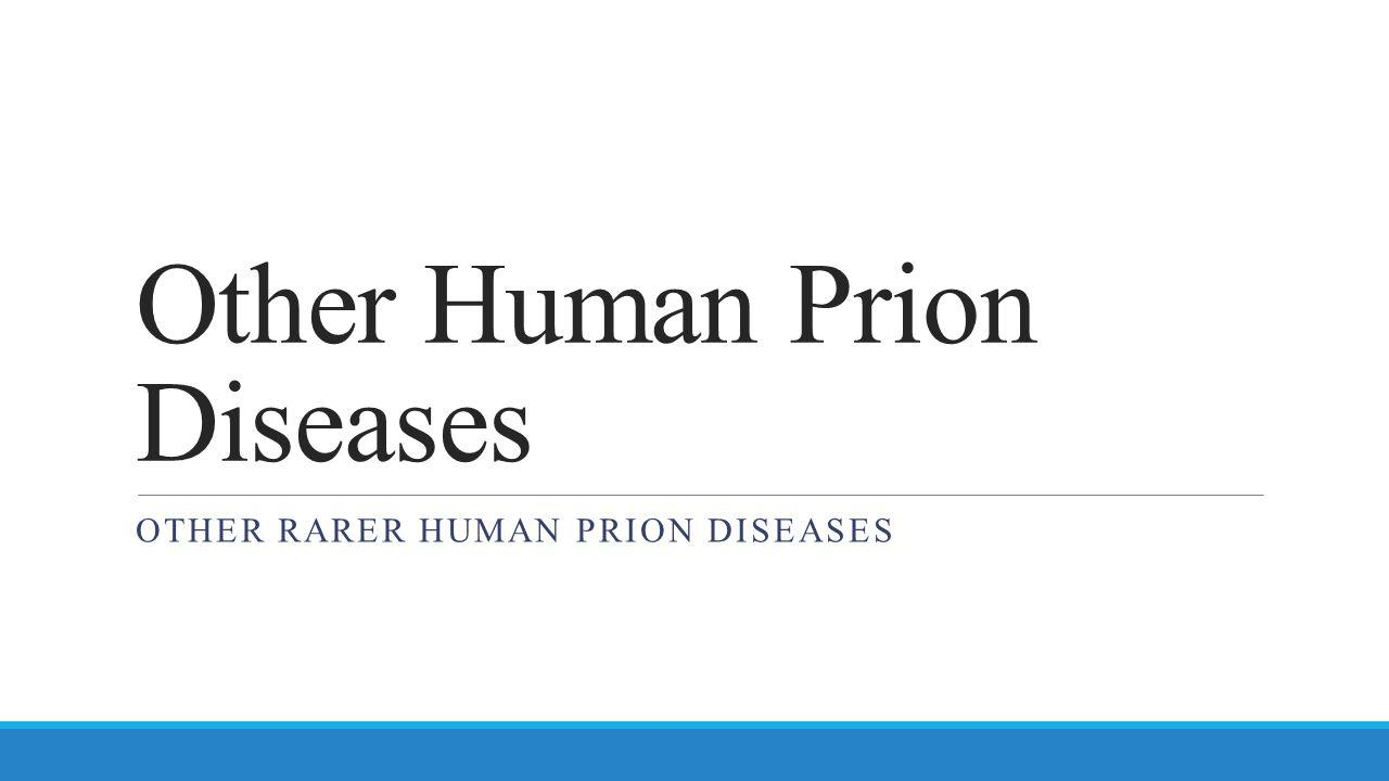 Other Human Prion Diseases