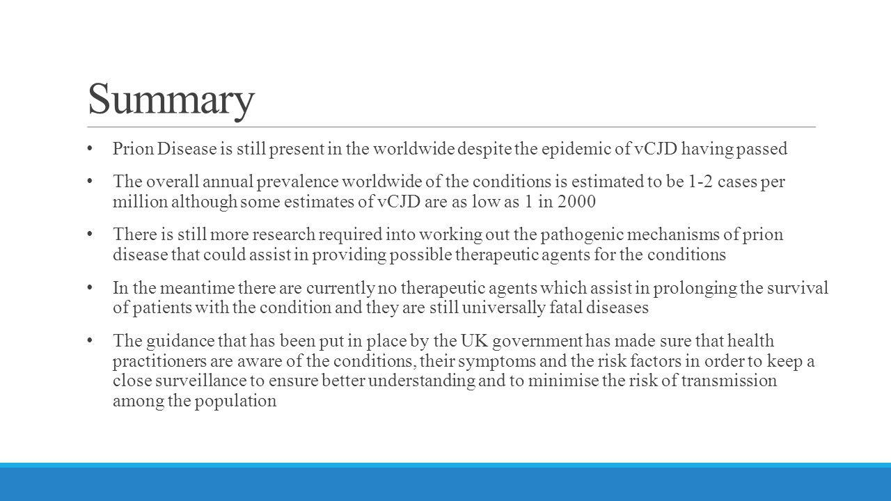 Summary Prion Disease is still present in the worldwide despite the epidemic of vCJD having passed.