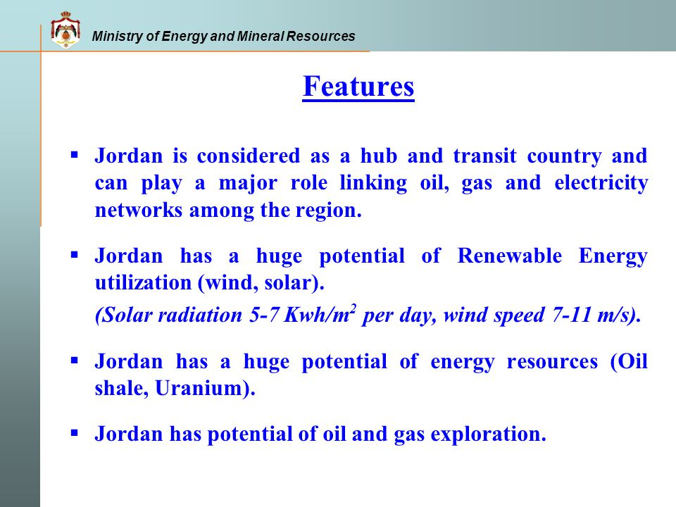 Features Jordan is considered as a hub and transit country and can play a major role linking oil, gas and electricity networks among the region.