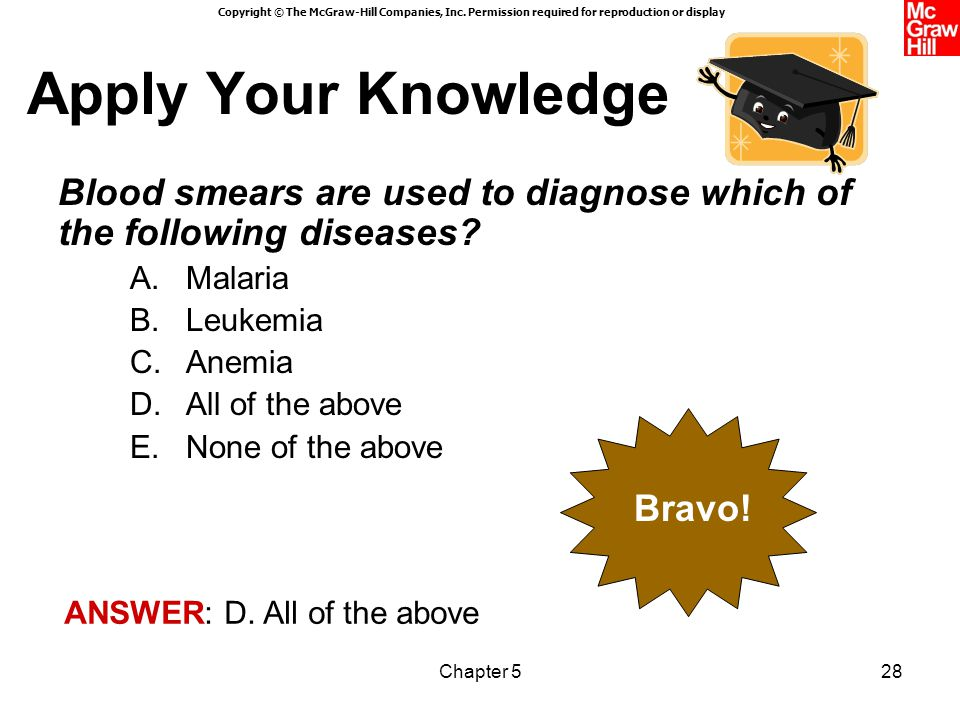 Apply Your Knowledge Blood smears are used to diagnose which of the following diseases Malaria. Leukemia.