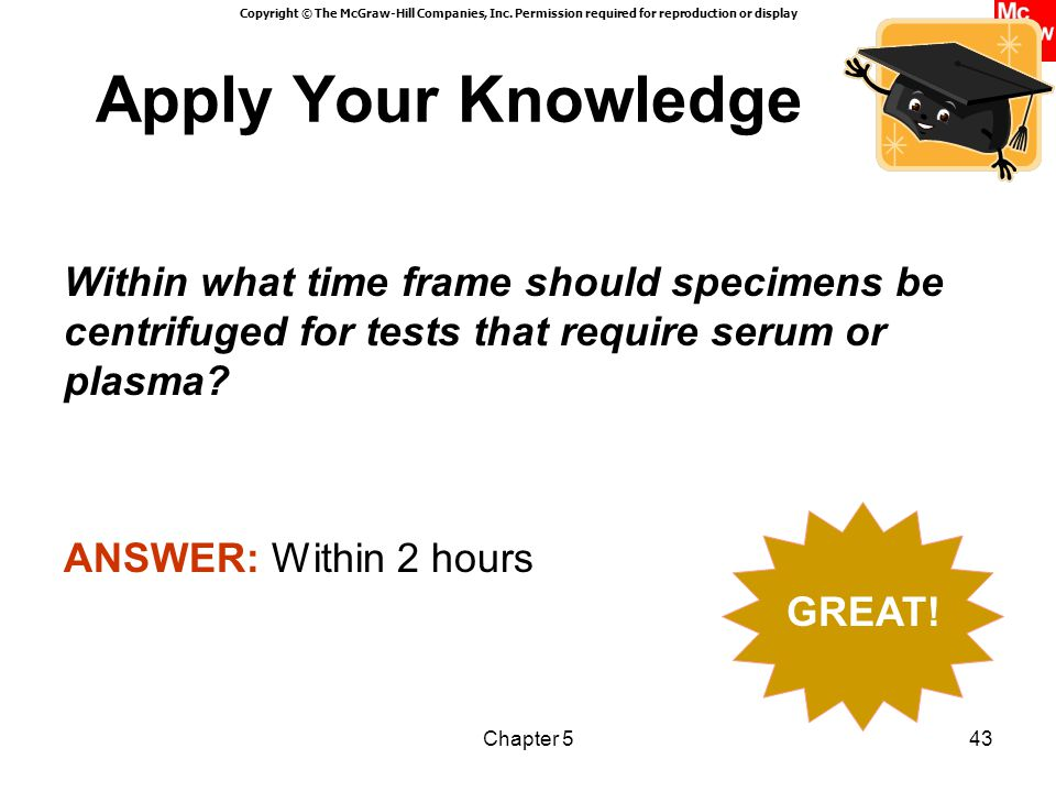 Apply Your Knowledge Within what time frame should specimens be centrifuged for tests that require serum or plasma