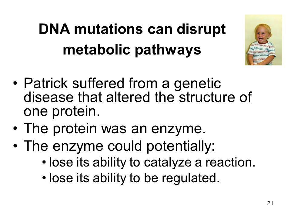 DNA mutations can disrupt metabolic pathways