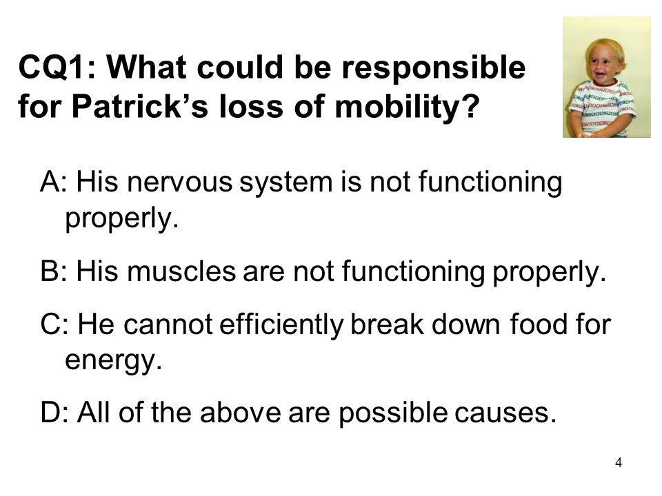 CQ1: What could be responsible for Patrick's loss of mobility
