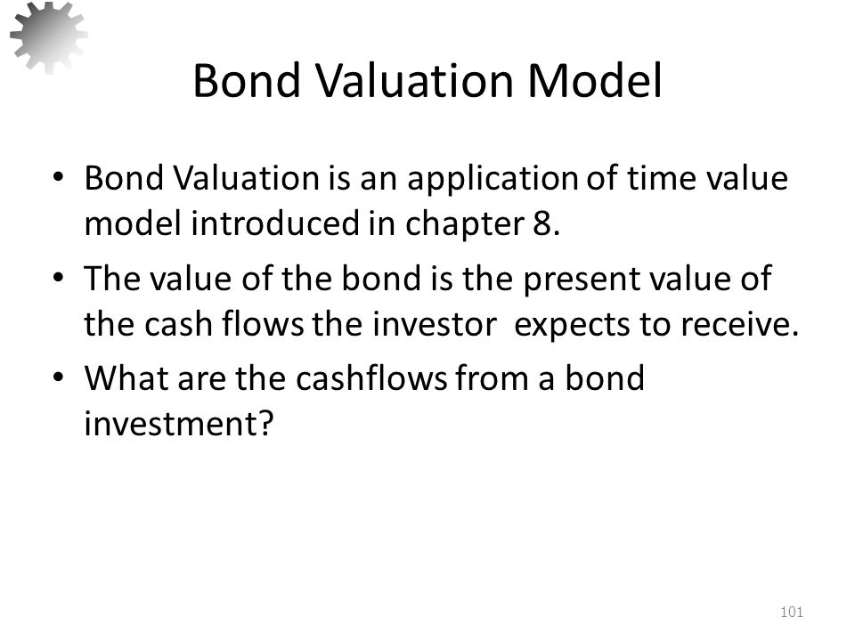 Bond Valuation Model Bond Valuation is an application of time value model introduced in chapter 8.