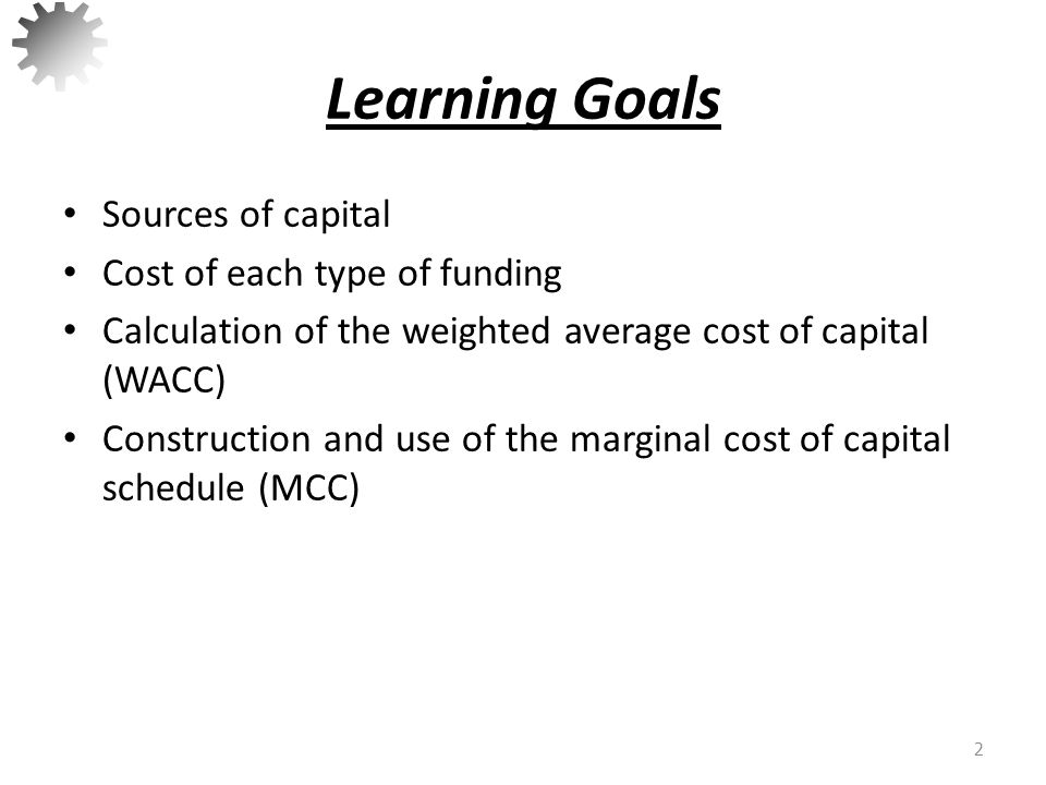 Learning Goals Sources of capital Cost of each type of funding