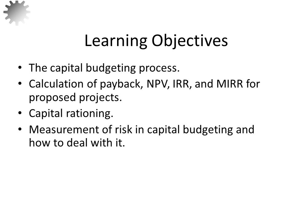 Learning Objectives The capital budgeting process.