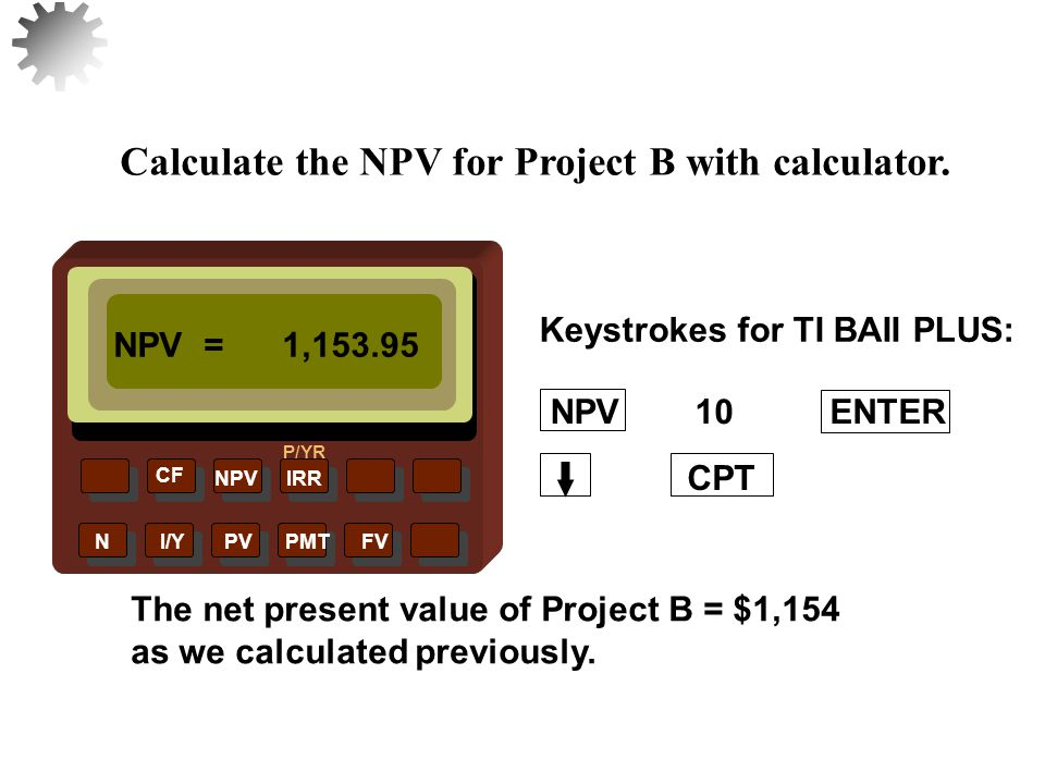 Calculate the NPV for Project B with calculator.