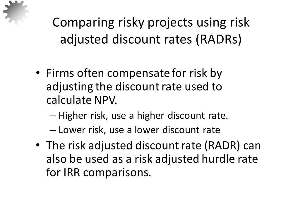 Comparing risky projects using risk adjusted discount rates (RADRs)