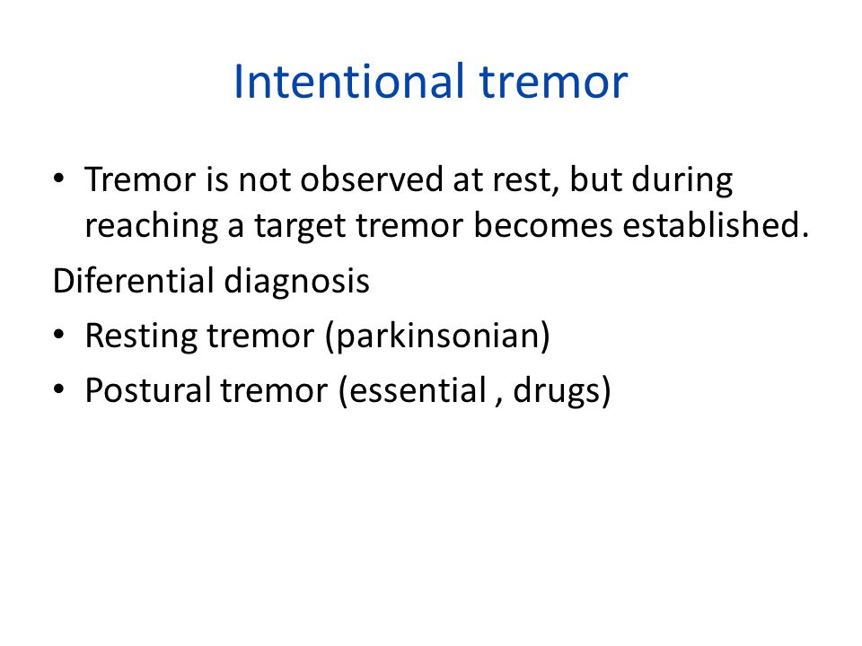 Intentional tremor Tremor is not observed at rest, but during reaching a target tremor becomes established.
