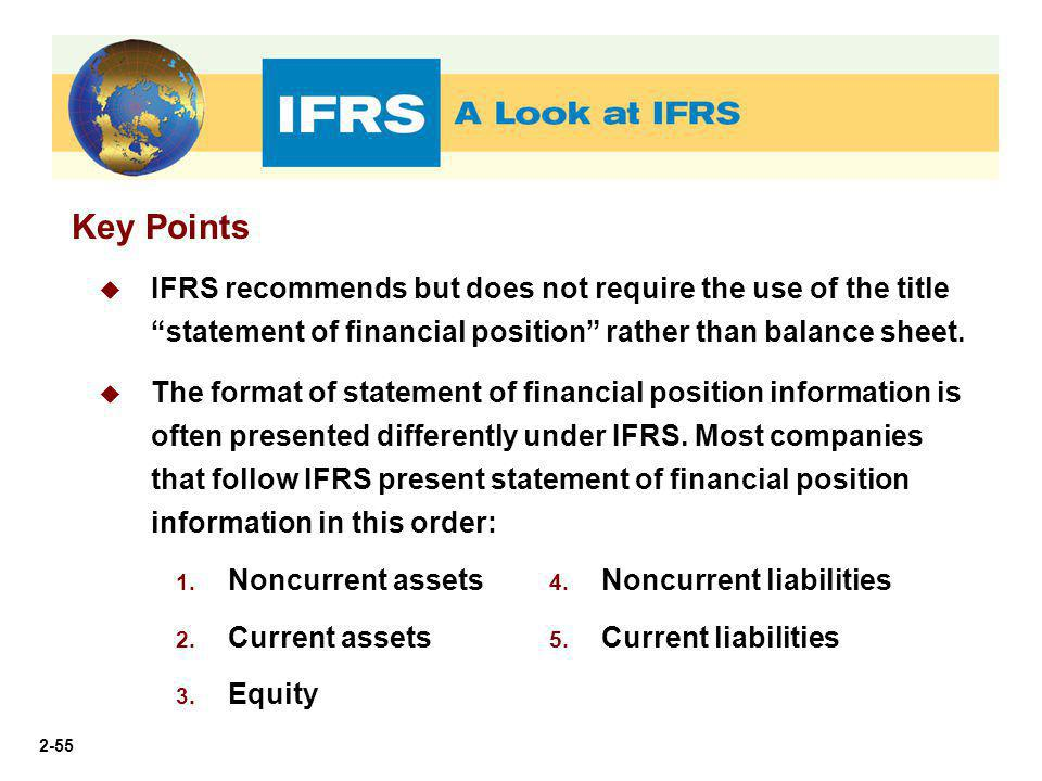 Key Points IFRS recommends but does not require the use of the title statement of financial position rather than balance sheet.