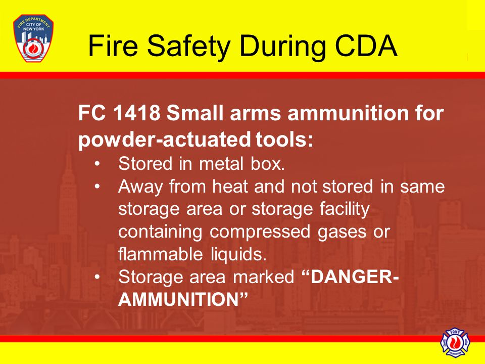 Fire Safety During CDA FC 1418 Small arms ammunition for powder-actuated tools: Stored in metal box.