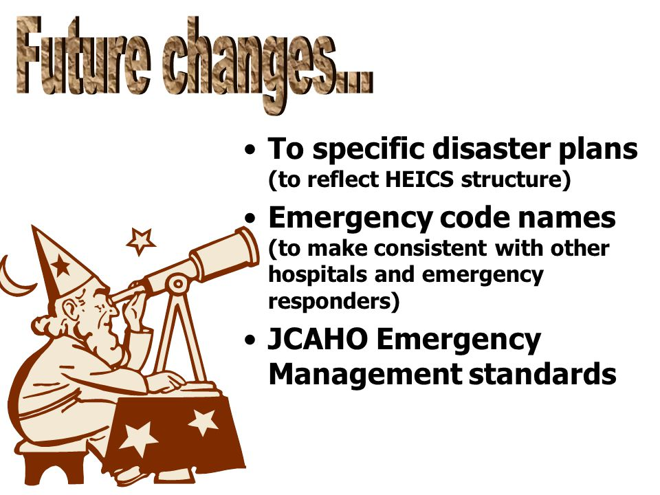 Future changes... To specific disaster plans (to reflect HEICS structure)