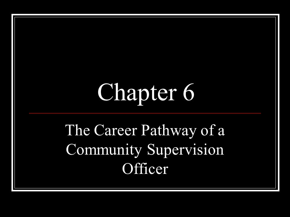 The Career Pathway of a Community Supervision Officer