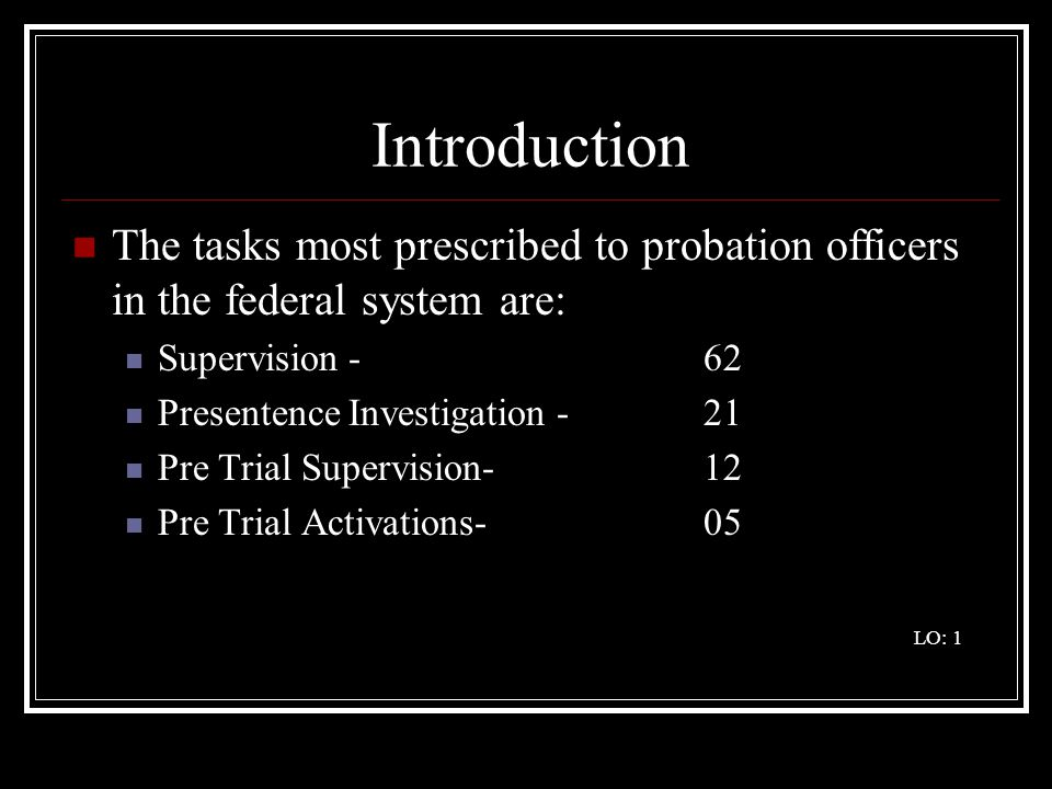Introduction The tasks most prescribed to probation officers in the federal system are: Supervision - 62.