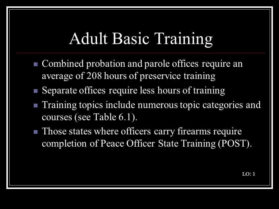 Adult Basic Training Combined probation and parole offices require an average of 208 hours of preservice training.