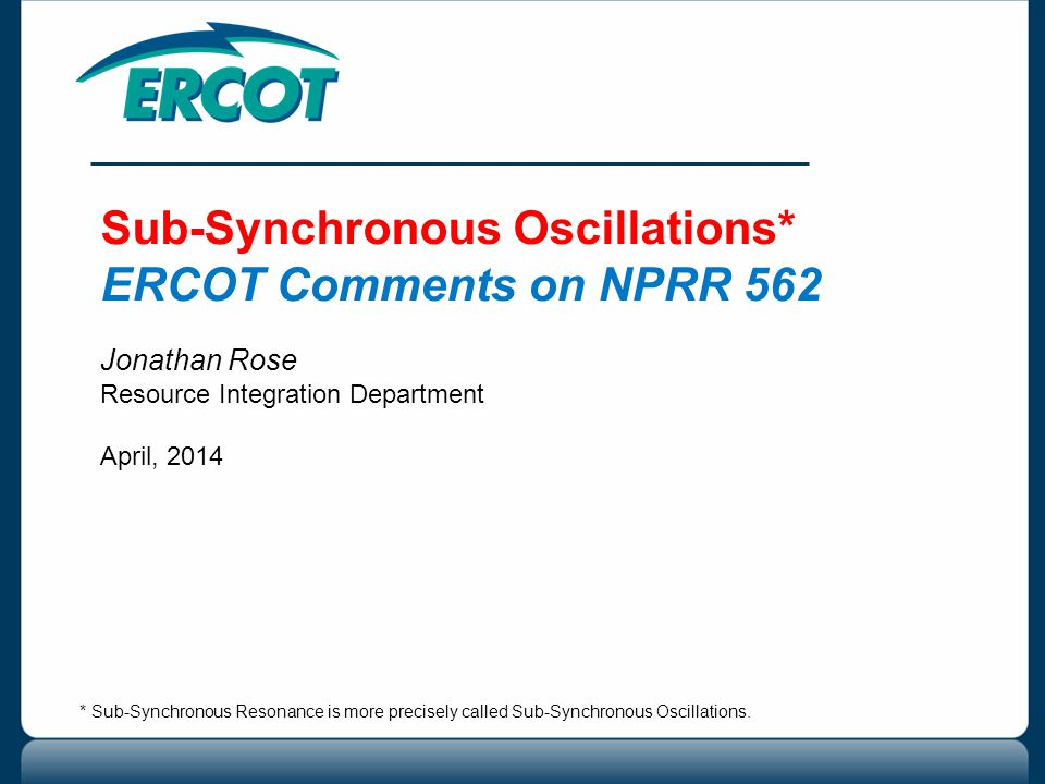Sub-Synchronous Oscillations* ERCOT Comments on NPRR 562