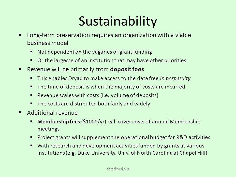 Sustainability Long-term preservation requires an organization with a viable business model. Not dependent on the vagaries of grant funding.