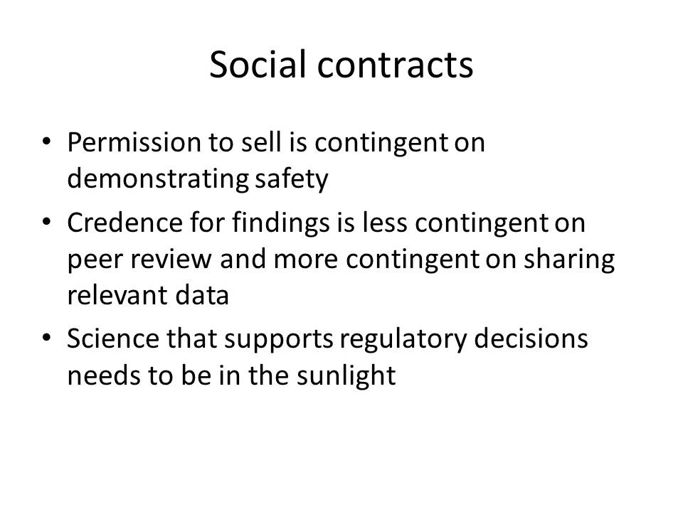 Social contracts Permission to sell is contingent on demonstrating safety.