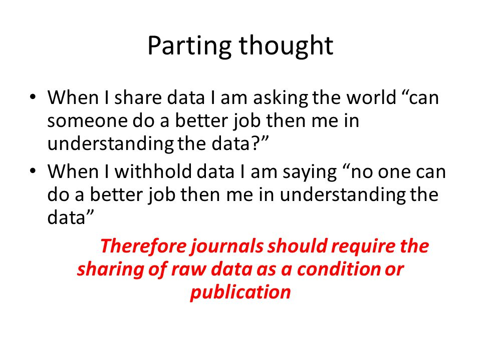 Parting thought When I share data I am asking the world can someone do a better job then me in understanding the data