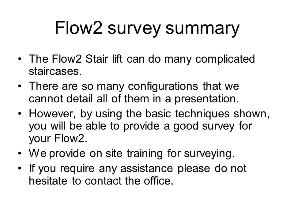 Flow2 survey summary The Flow2 Stair lift can do many complicated staircases.