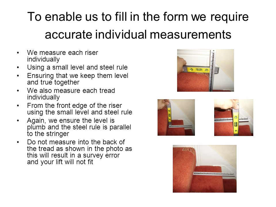 To enable us to fill in the form we require accurate individual measurements
