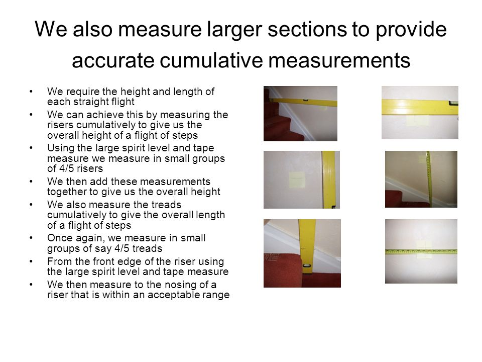 We also measure larger sections to provide accurate cumulative measurements