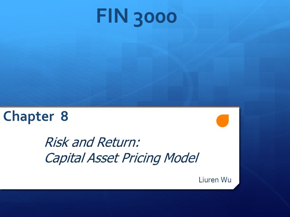 FIN 3000 Chapter 8 Risk and Return: Capital Asset Pricing Model