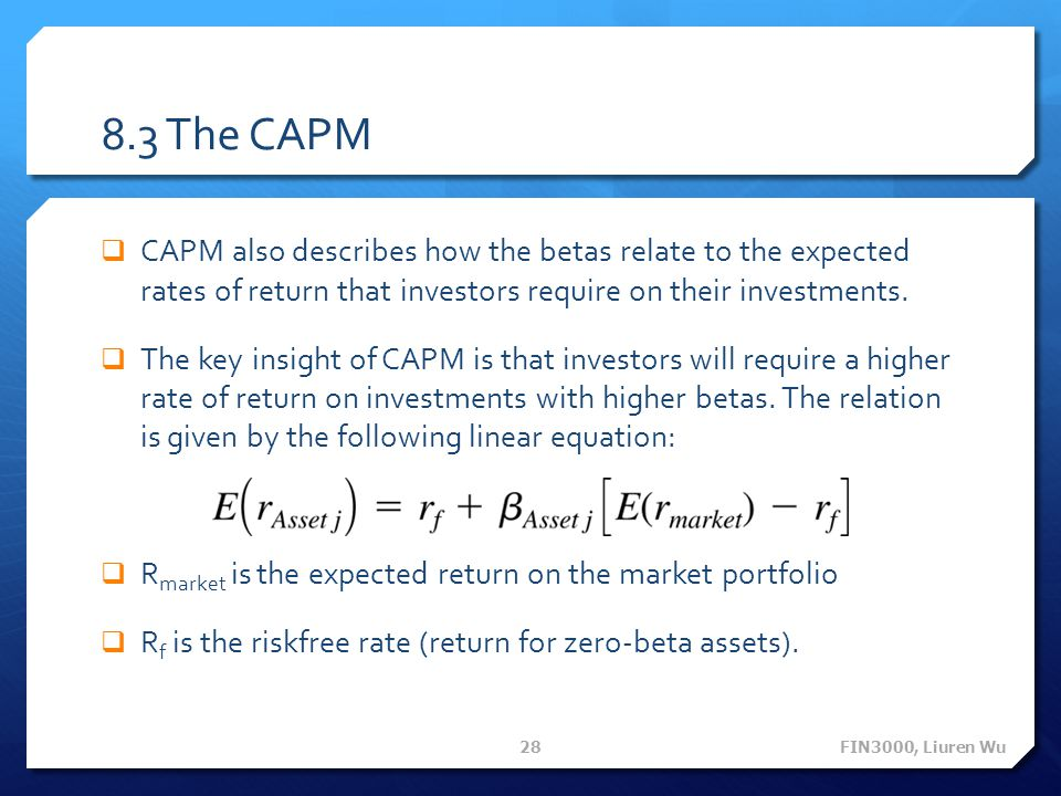 8.3 The CAPM CAPM also describes how the betas relate to the expected rates of return that investors require on their investments.