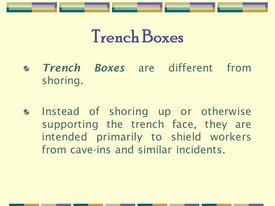 Trench Boxes Trench Boxes are different from shoring.