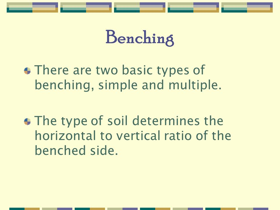 Benching There are two basic types of benching, simple and multiple.