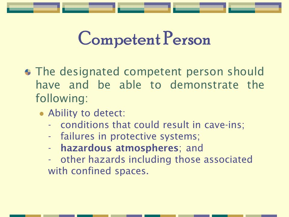Competent Person The designated competent person should have and be able to demonstrate the following: