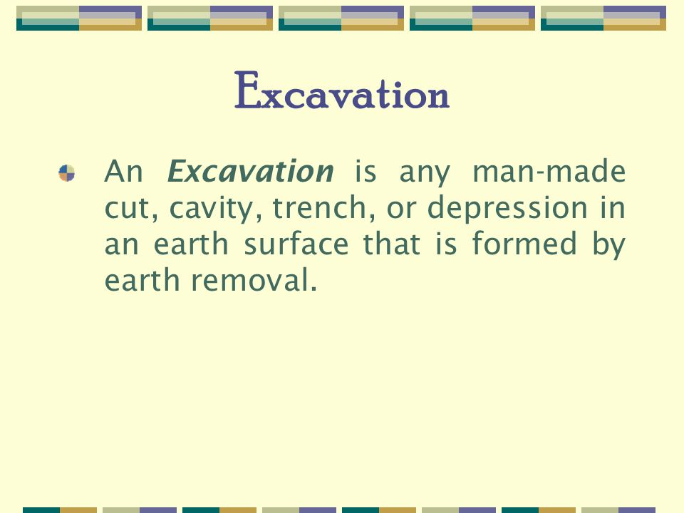 Excavation An Excavation is any man-made cut, cavity, trench, or depression in an earth surface that is formed by earth removal.