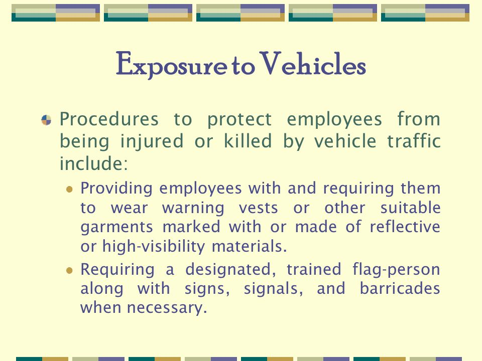 Exposure to Vehicles Procedures to protect employees from being injured or killed by vehicle traffic include: