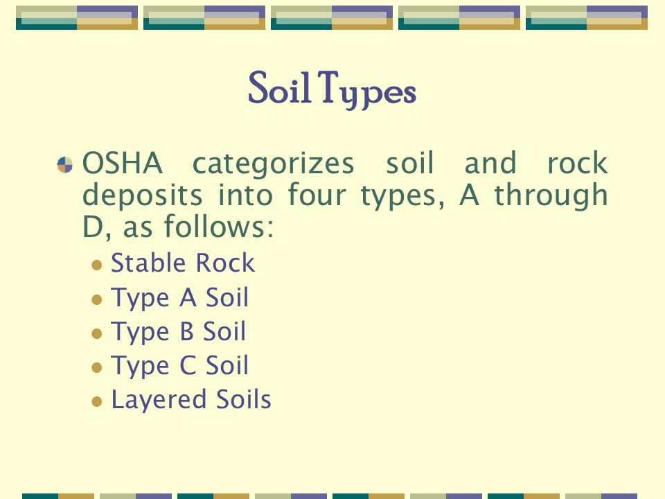 Soil Types OSHA categorizes soil and rock deposits into four types, A through D, as follows: Stable Rock.