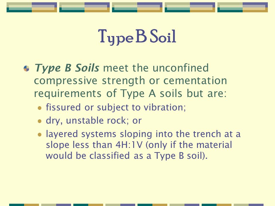 Type B Soil Type B Soils meet the unconfined compressive strength or cementation requirements of Type A soils but are: