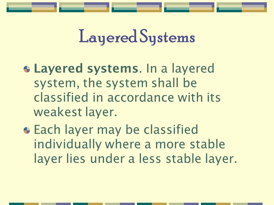 Layered Systems Layered systems. In a layered system, the system shall be classified in accordance with its weakest layer.
