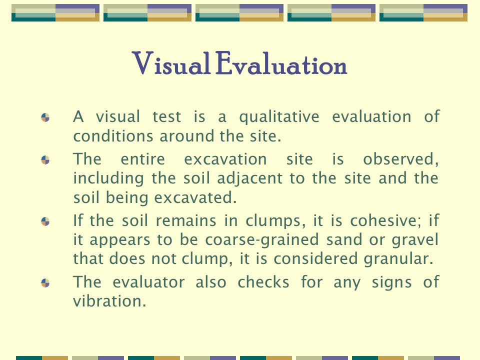 Visual Evaluation A visual test is a qualitative evaluation of conditions around the site.