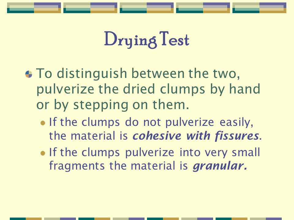 Drying Test To distinguish between the two, pulverize the dried clumps by hand or by stepping on them.