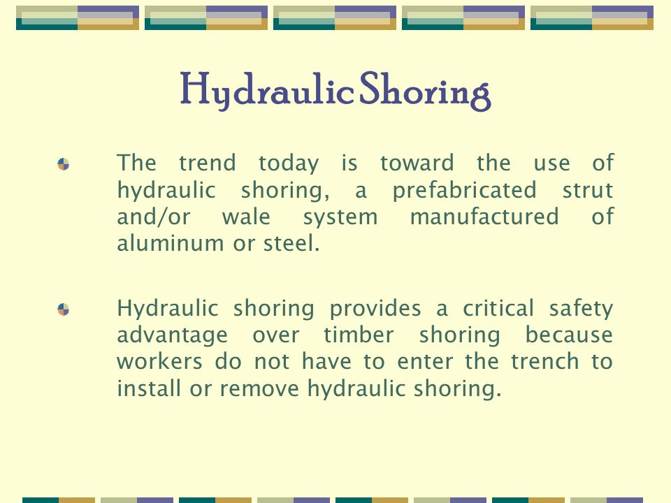 Hydraulic Shoring The trend today is toward the use of hydraulic shoring, a prefabricated strut and/or wale system manufactured of aluminum or steel.