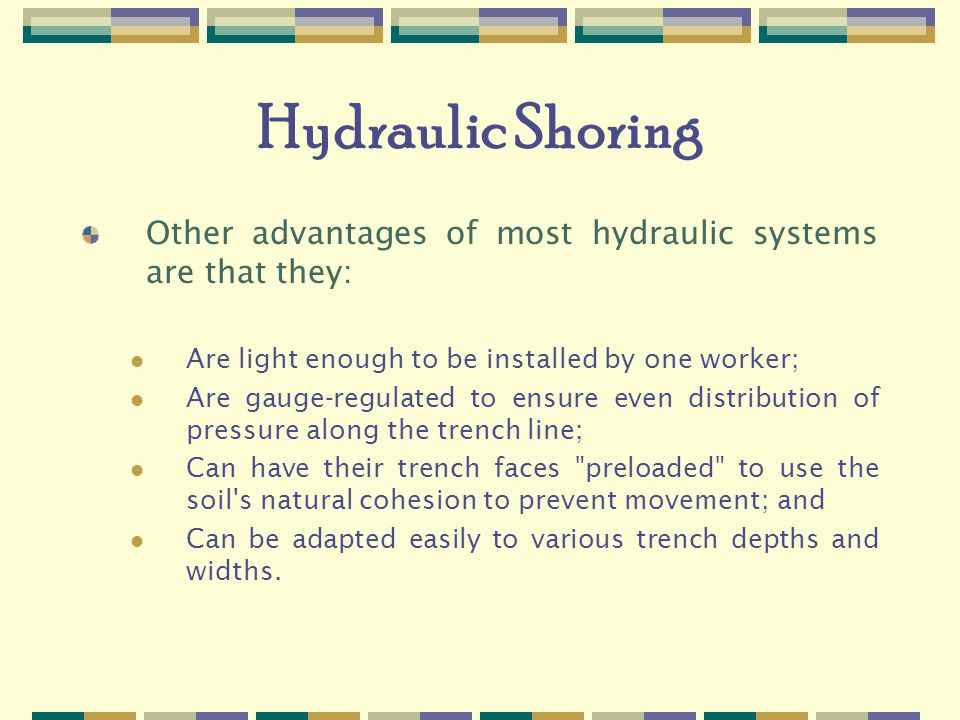 Hydraulic Shoring Other advantages of most hydraulic systems are that they: Are light enough to be installed by one worker;