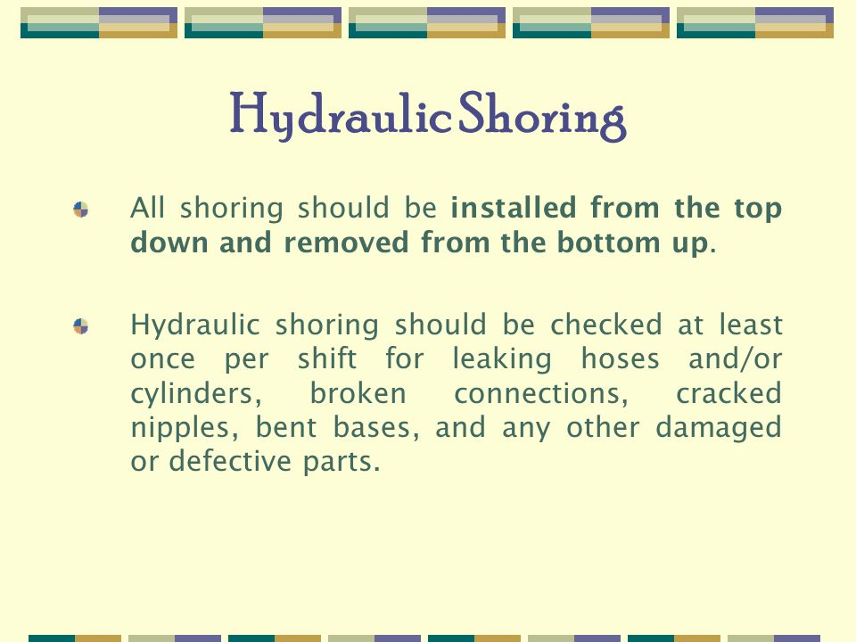 Hydraulic Shoring All shoring should be installed from the top down and removed from the bottom up.