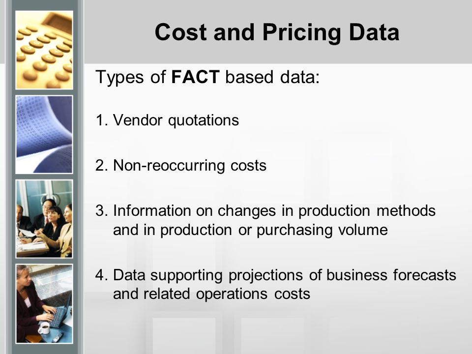Cost and Pricing Data Types of FACT based data: Vendor quotations