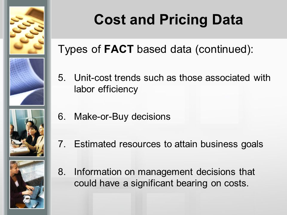 Cost and Pricing Data Types of FACT based data (continued):