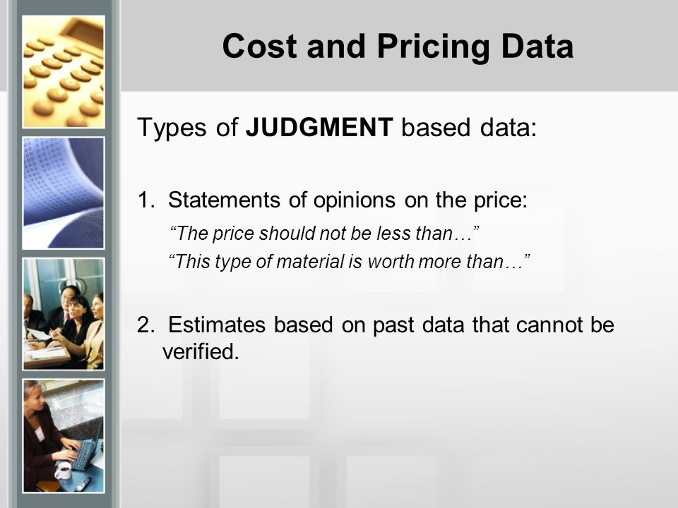 Cost and Pricing Data Types of JUDGMENT based data: